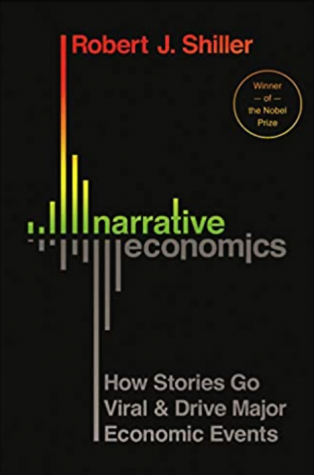 "Narrative Economics, Robert James Shiller's 2019 book on viral stories as essential economic indicators. Drawing on his lifelong work with behavioral economics, Shiller argues that viral stories, propelled by the media and word of mouth, move markets. ""We can't avoid using our human judgment about narratives for optimal understanding of economic events,"" Shiller in Narrative Economics, page 16."